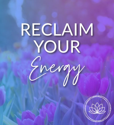 Reclaim Your Energy
